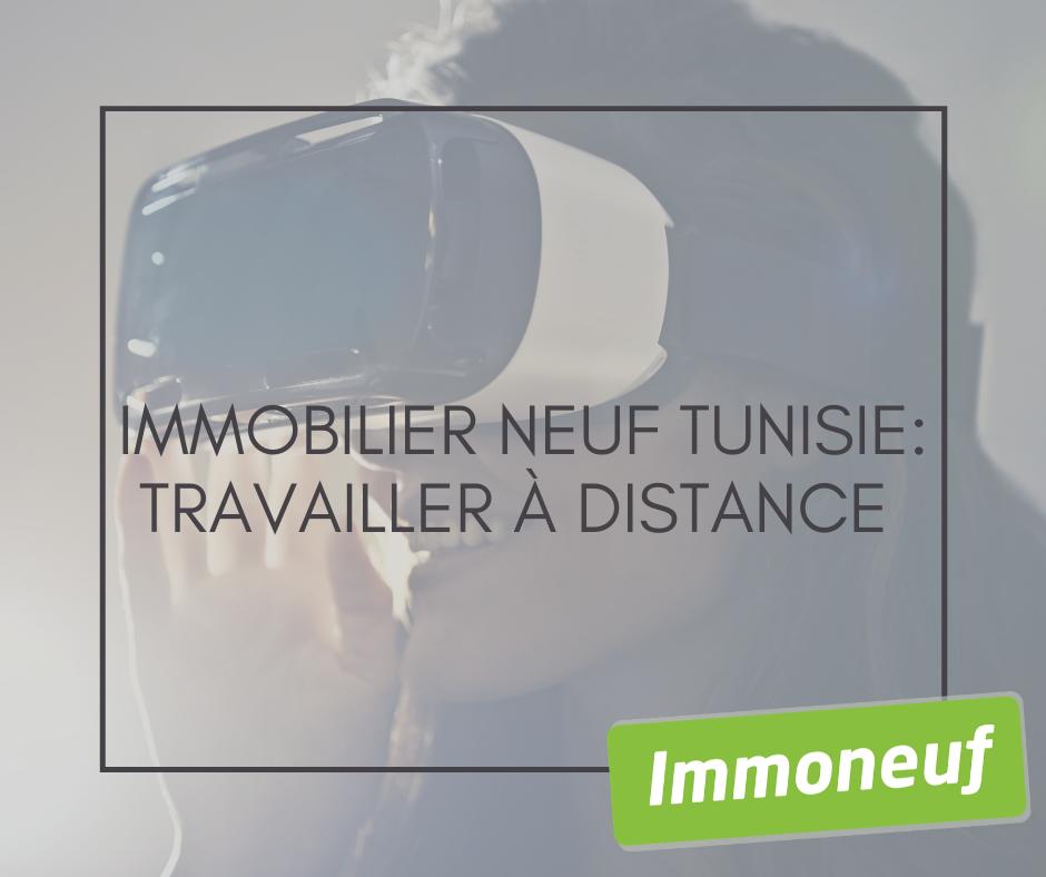 Immobilier neuf Tunisie: travailler à distance