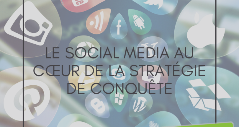 Le Social Media au cœur de la stratégie de conquête