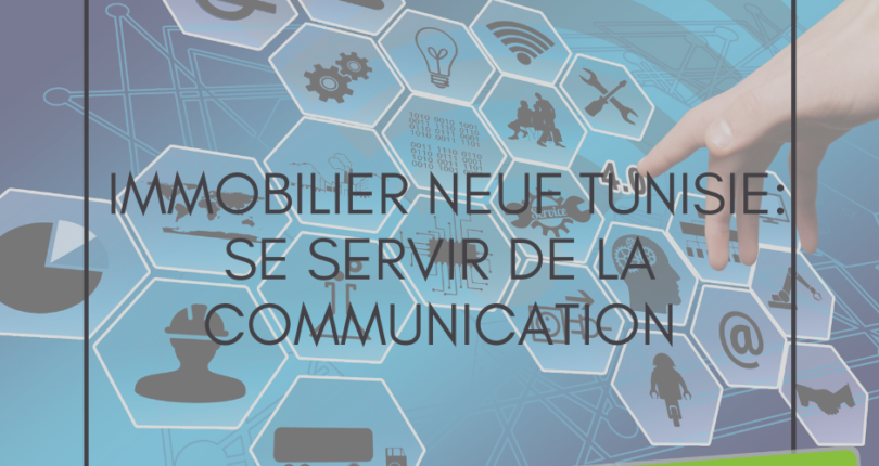 Immobilier Neuf TUNISIE: Se Servir De La Communication