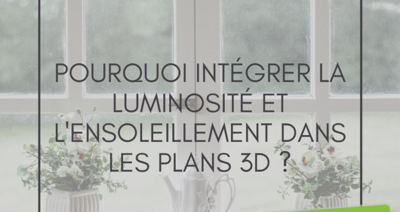 Pourquoi intégrer la luminosité et l'ensoleillement dans les plans 3D ?