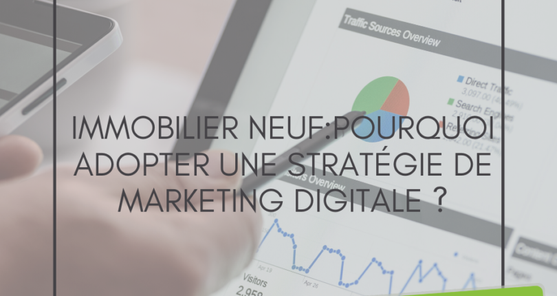Immobilier neuf:Pourquoi adopter une stratégie de marketing digitale ?